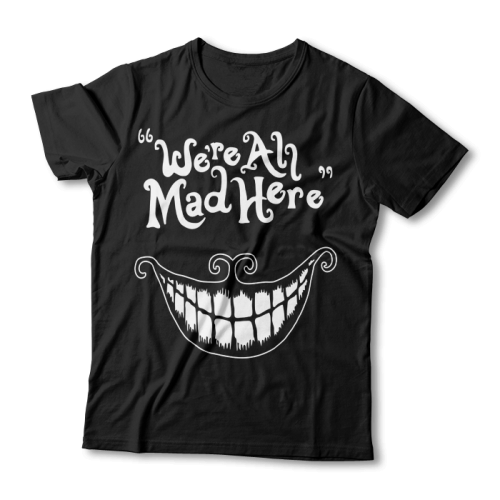 "Tricou ""We Are All Mad Here"""