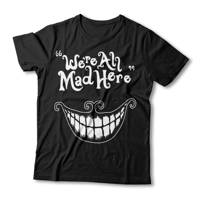 """Tricou """"We Are All Mad Here"""""""